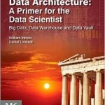 Data Architecture A Primer for the Data Scientist Big Data, Data Warehouse and Data Vault Immon