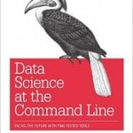 Data Science at the Command Line Facing the Future with Time-Tested Tools by Jeroen Janssens