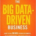 The Big Data-Driven Business How to Use Big Data to Win Customers, Beat Competitors, and Boost Profits Russell Glass