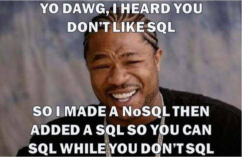 Yo Dawg, I heard you don't like nosql